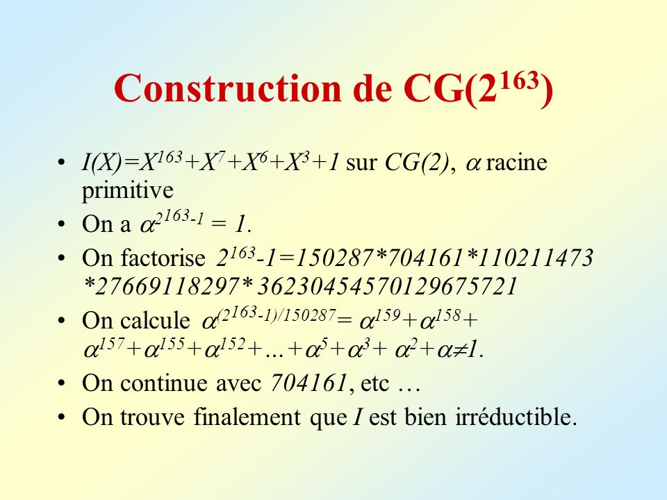 Construction de CG(2163) I(X)=X163+X7+X6+X3+1 sur CG(2),  racine primitive. On a 2163-1 = 1.