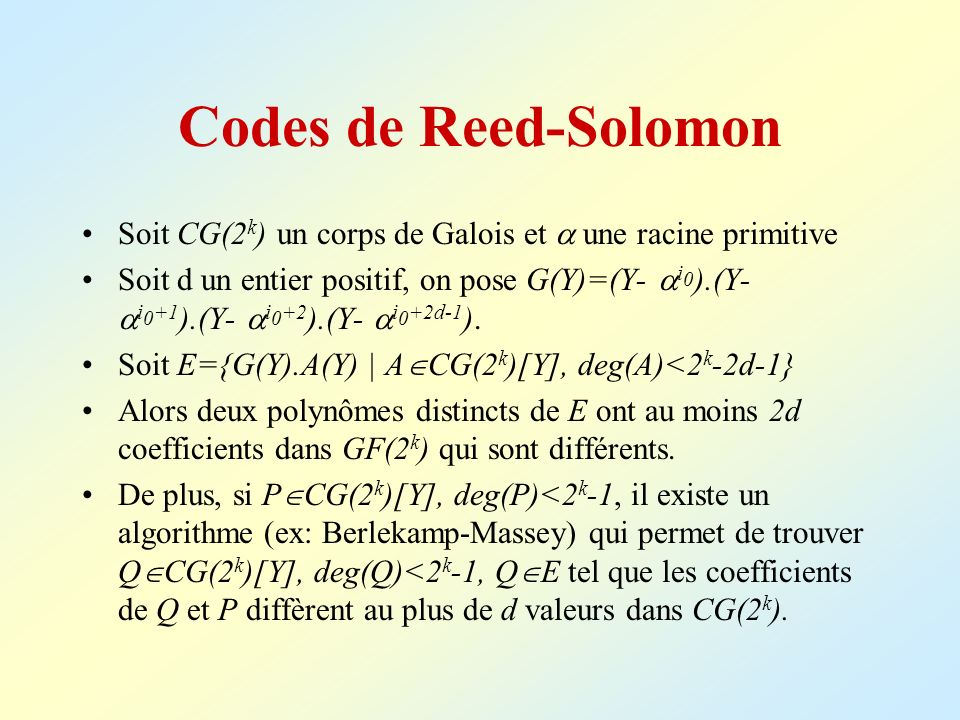 Codes de Reed-SolomonSoit CG(2k) un corps de Galois et  une racine primitive.