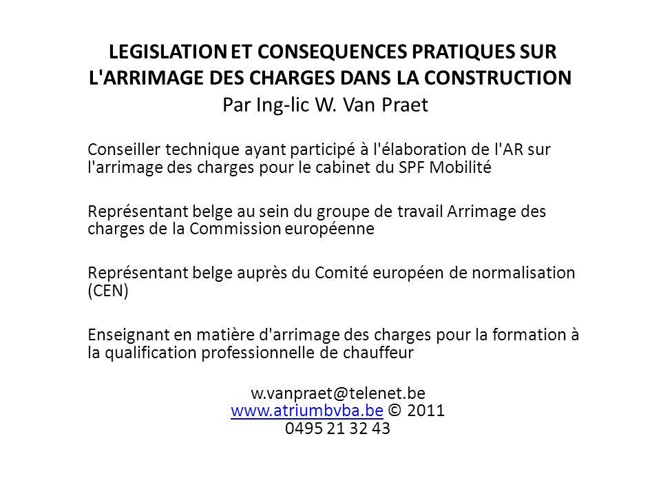LEGISLATION ET CONSEQUENCES PRATIQUES SUR L ARRIMAGE DES CHARGES DANS LA CONSTRUCTION Par Ing-lic W. Van Praet