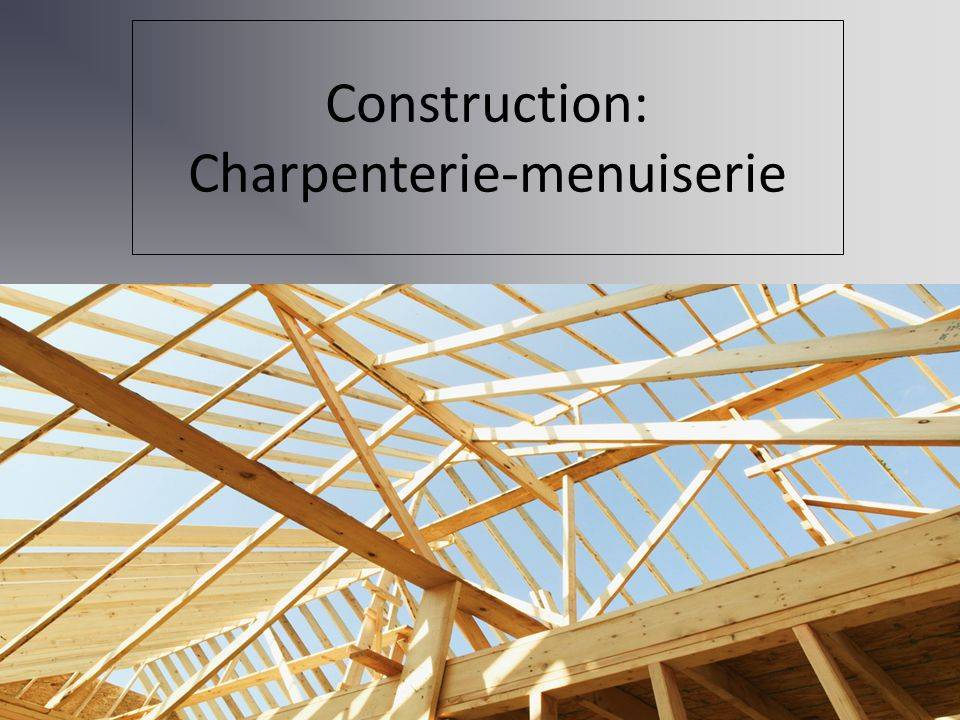 Construction: Charpenterie-menuiserie