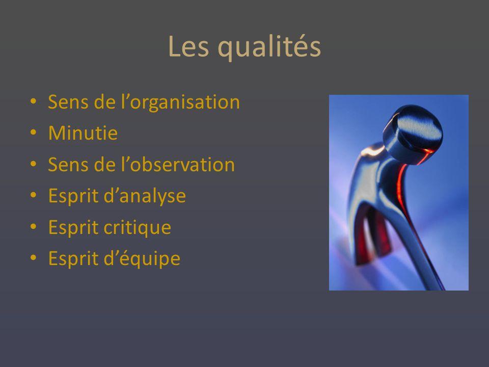 Les qualités Sens de l'organisation Minutie Sens de l'observation