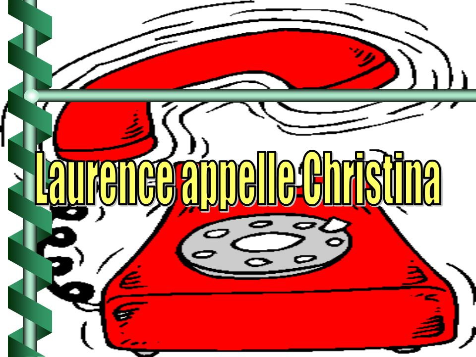 Laurence appelle Christina