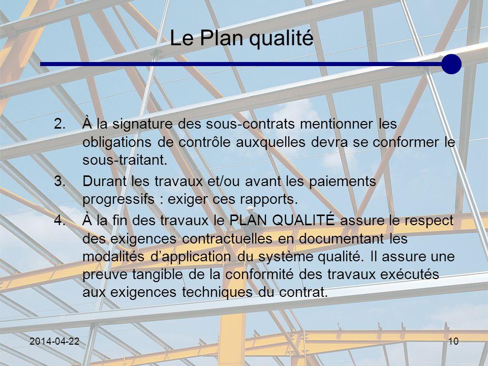 Le Plan qualité À la signature des sous-contrats mentionner les obligations de contrôle auxquelles devra se conformer le sous-traitant.