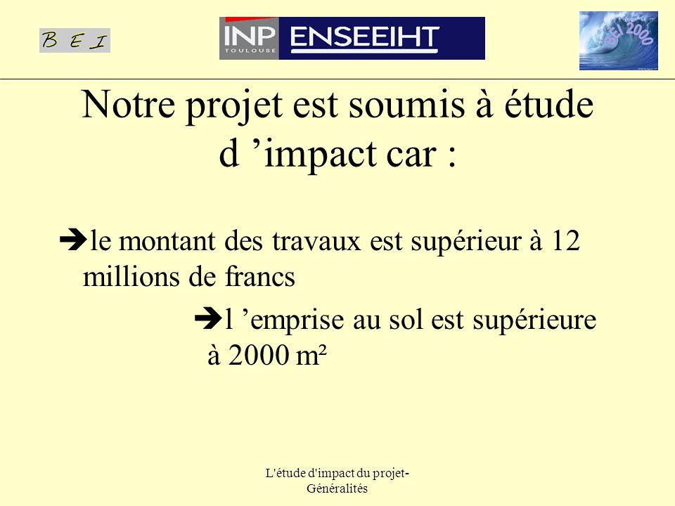 Notre projet est soumis à étude d 'impact car :