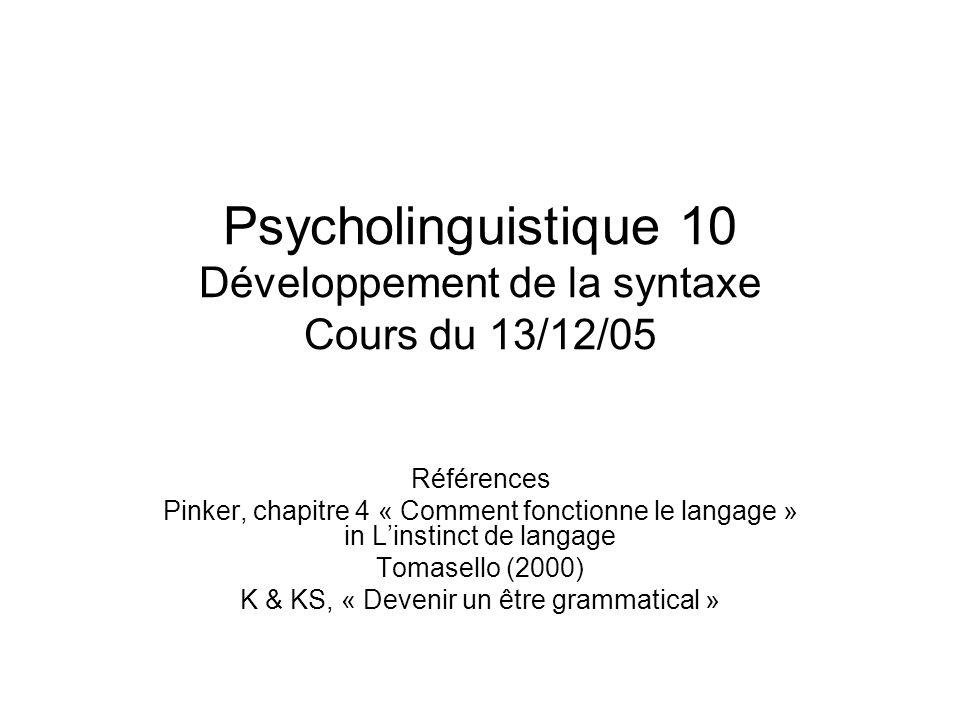 Psycholinguistique 10 Développement de la syntaxe Cours du 13/12/05