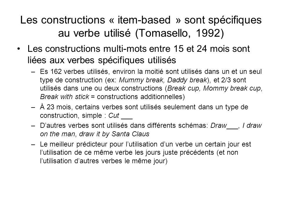Les constructions « item-based » sont spécifiques au verbe utilisé (Tomasello, 1992)