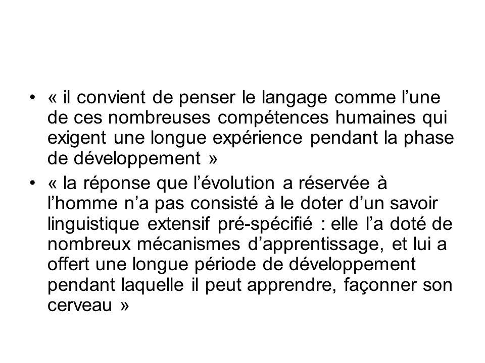 « il convient de penser le langage comme l'une de ces nombreuses compétences humaines qui exigent une longue expérience pendant la phase de développement »