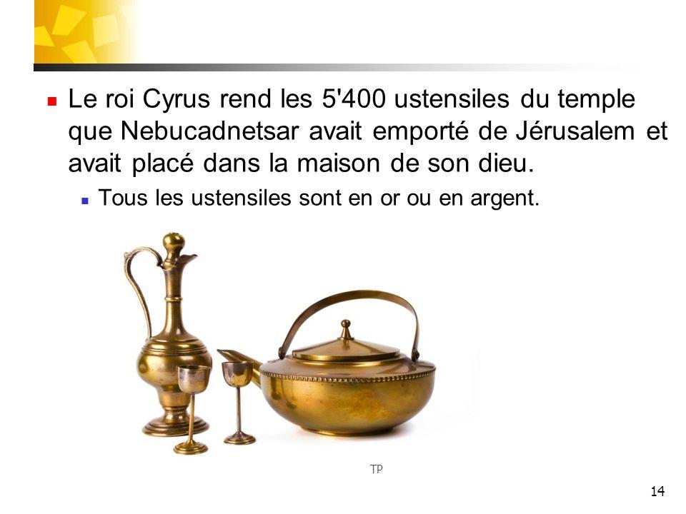 Le roi Cyrus rend les 5 400 ustensiles du temple que Nebucadnetsar avait emporté de Jérusalem et avait placé dans la maison de son dieu.