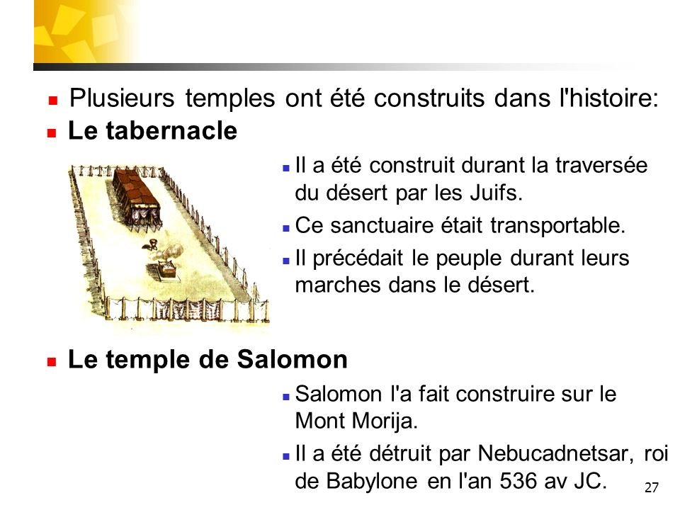 Plusieurs temples ont été construits dans l histoire: Le tabernacle