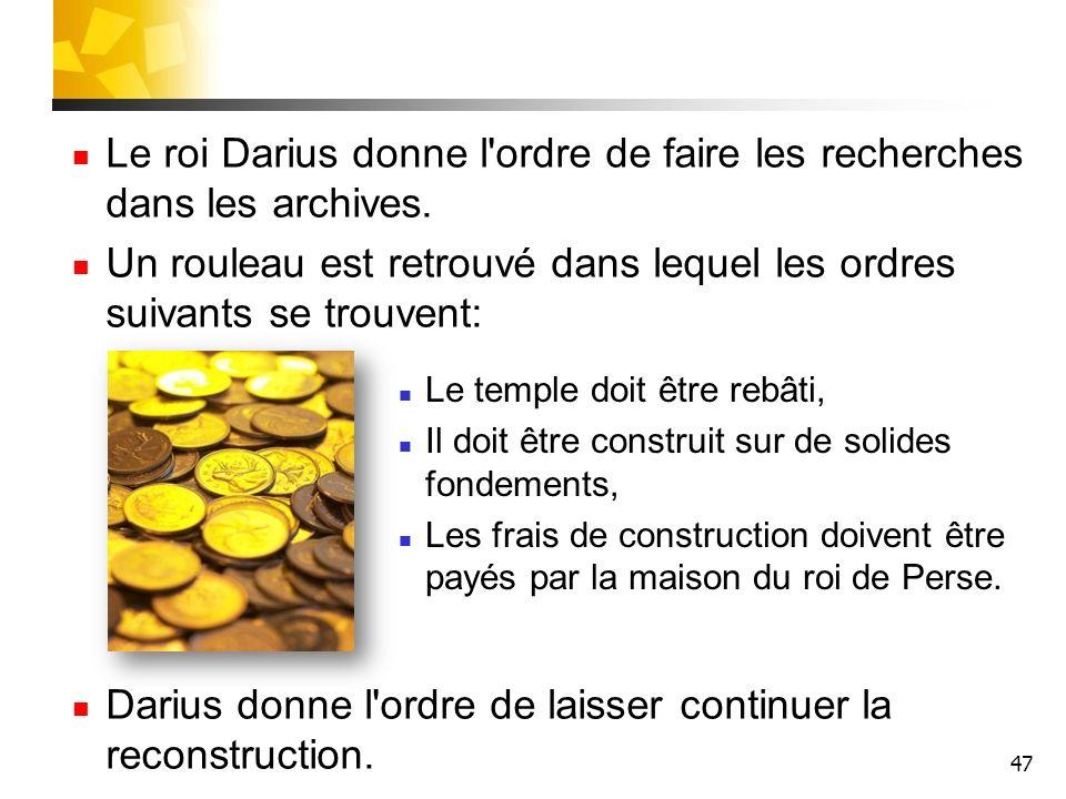 Le roi Darius donne l ordre de faire les recherches dans les archives.