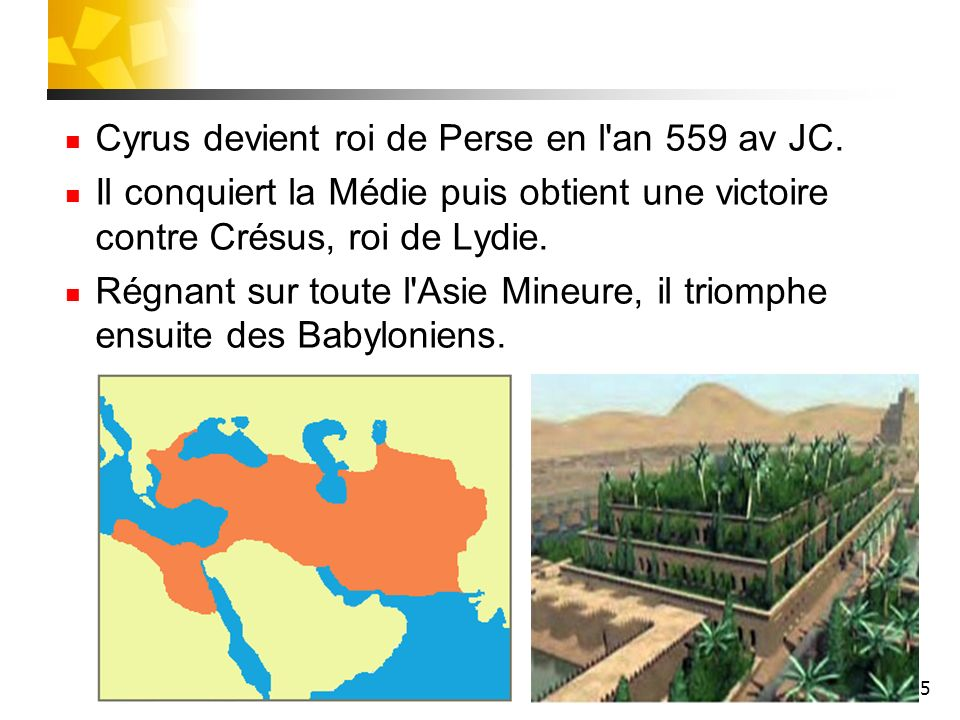 Cyrus devient roi de Perse en l an 559 av JC.