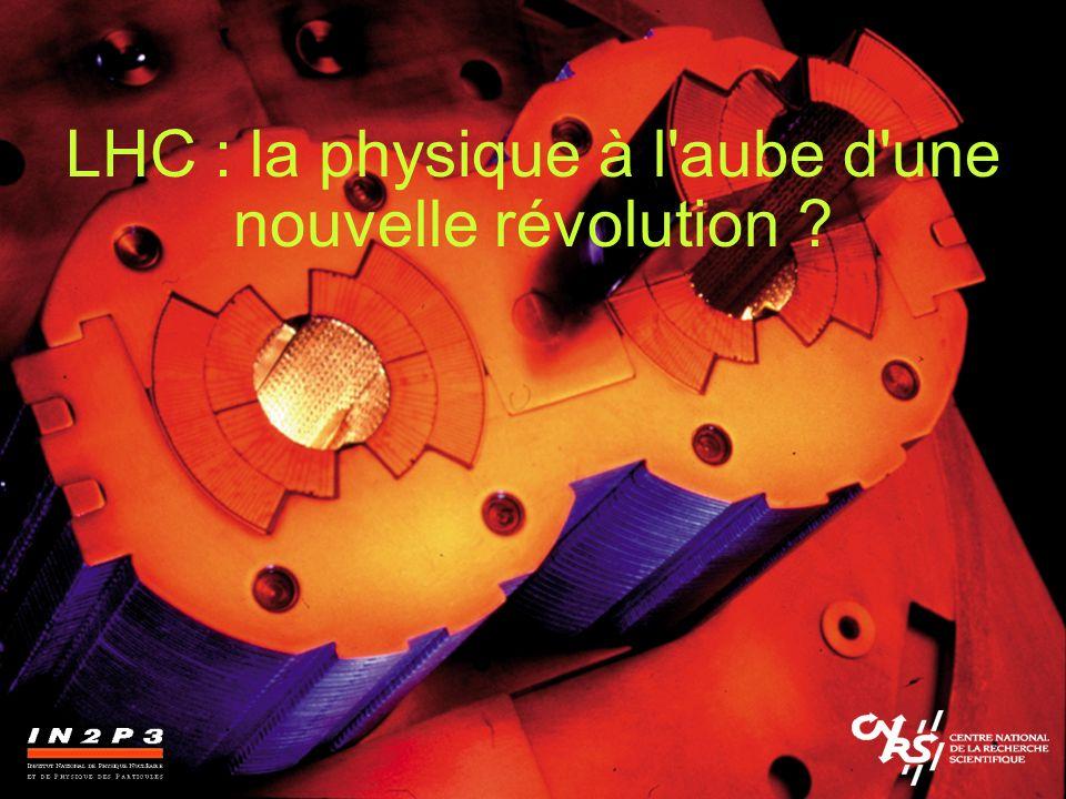 LHC : la physique à l aube d une nouvelle révolution