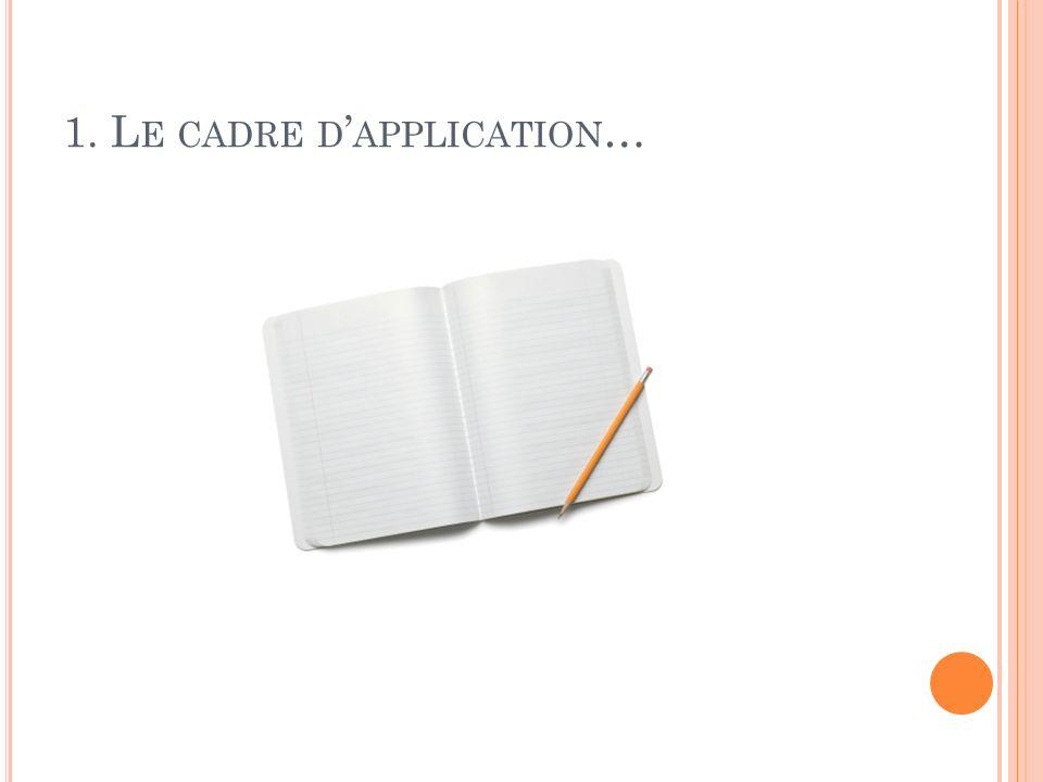 1. Le cadre d'application…