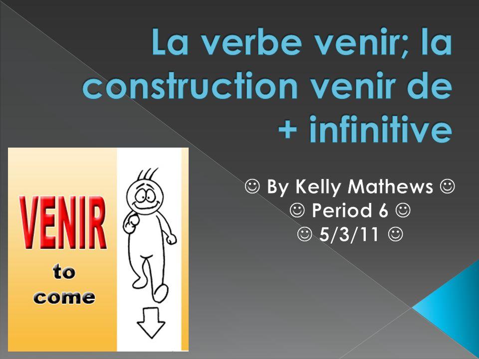 La verbe venir; la construction venir de + infinitive