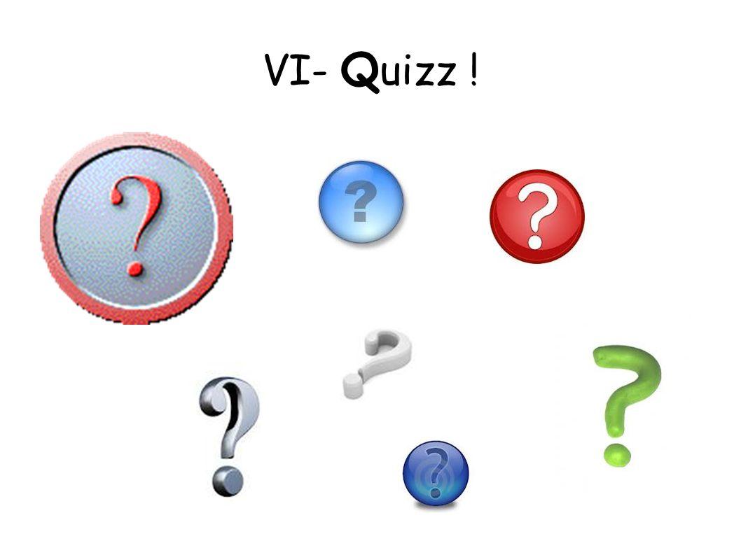 VI- Quizz !