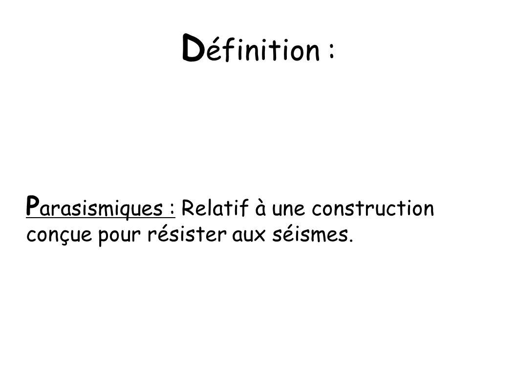 Définition : Parasismiques : Relatif à une construction conçue pour résister aux séismes.