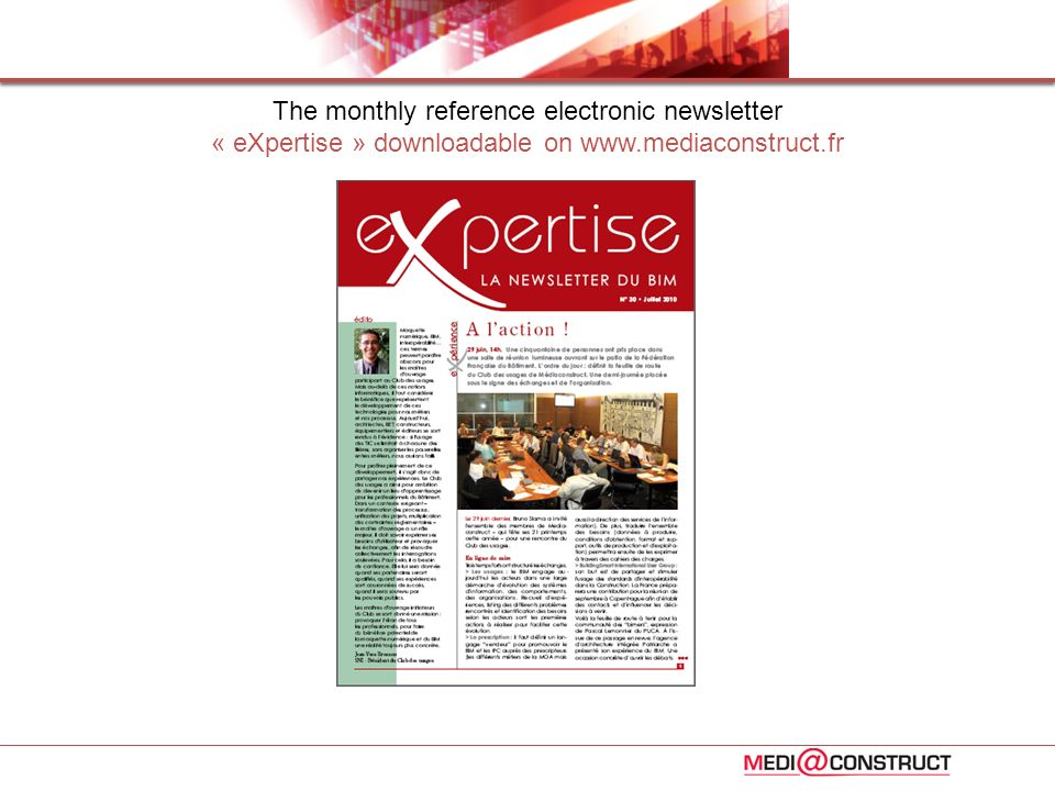 The monthly reference electronic newsletter « eXpertise » downloadable on www.mediaconstruct.fr