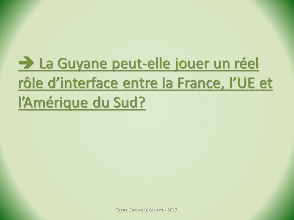  La Guyane peut-elle jouer un réel rôle d'interface entre la France, l'UE et l'Amérique du Sud