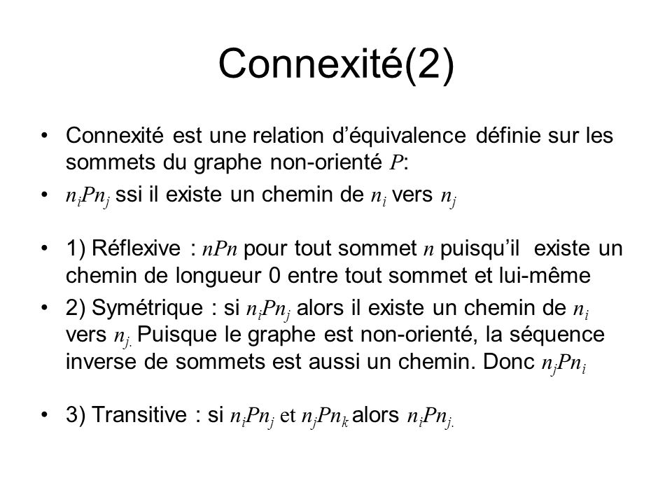 Connexité(2) Connexité est une relation d'équivalence définie sur les sommets du graphe non-orienté P: