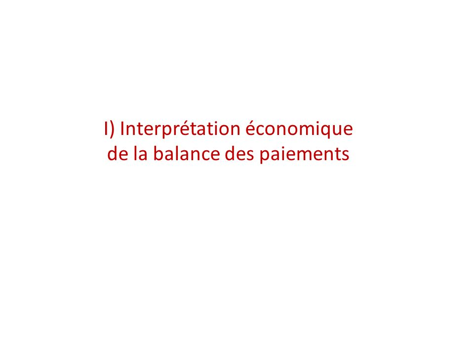 I) Interprétation économique de la balance des paiements