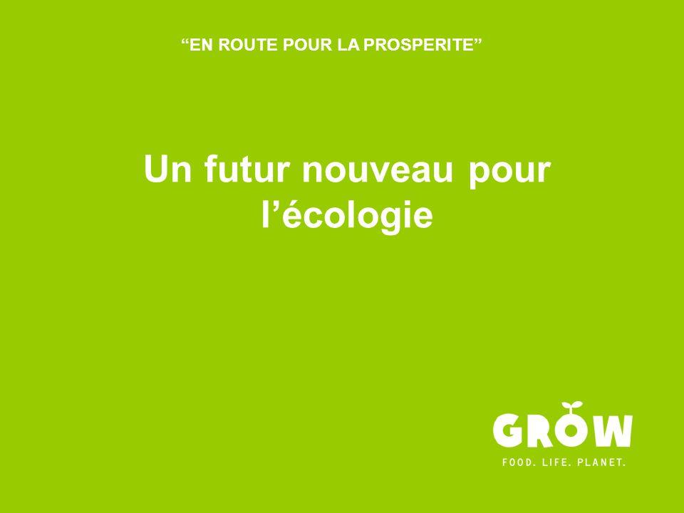 EN ROUTE POUR LA PROSPERITE Un futur nouveau pour l'écologie