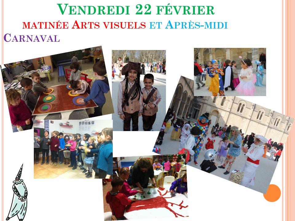 Vendredi 22 février matinée Arts visuels et Après-midi Carnaval