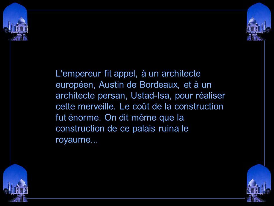 L empereur fit appel, à un architecte européen, Austin de Bordeaux, et à un architecte persan, Ustad-Isa, pour réaliser cette merveille.