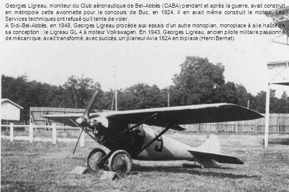 Georges Ligreau, moniteur du Club aéronautique de Bel-Abbès (CABA) pendant et après la guerre, avait construit en métropole cette avionnette pour le concours de Buc, en 1924. Il en avait même construit le moteur. Les Services techniques ont refusé qu'il tente de voler.