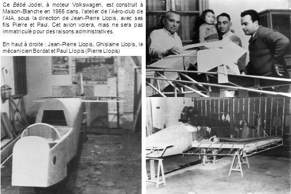 Ce Bébé Jodel, à moteur Volkswagen, est construit à Maison-Blanche en 1955 dans, l'atelier de l'Aéro-club de l'AIA, sous la direction de Jean-Pierre Llopis, avec ses fils Pierre et Paul. Cet avion volera, mais ne sera pas immatriculé pour des raisons administratives.