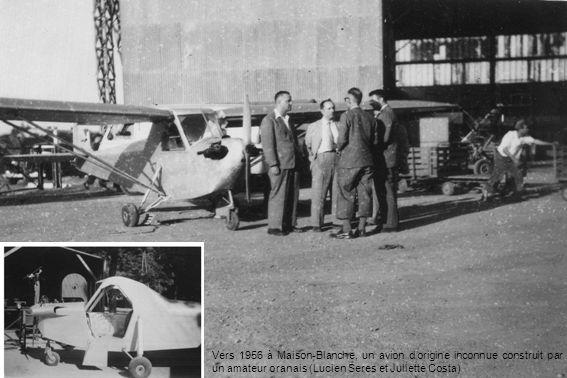 Vers 1956 à Maison-Blanche, un avion d'origine inconnue construit par un amateur oranais (Lucien Seres et Juliette Costa)