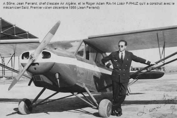 A Bône, Jean Ferrand, chef d'escale Air Algérie, et le Roger Adam RA-14 Loisir F-PHUZ qu'il a construit avec le mécanicien Saïd.