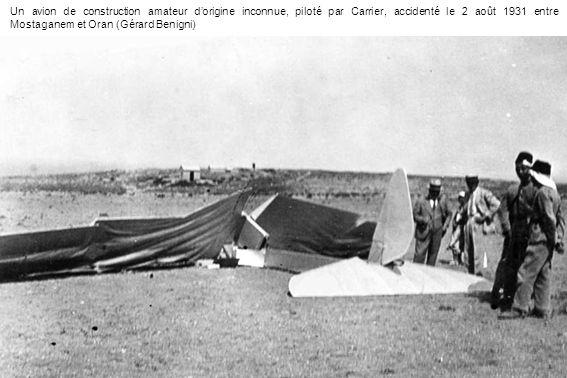 Un avion de construction amateur d'origine inconnue, piloté par Carrier, accidenté le 2 août 1931 entre Mostaganem et Oran (Gérard Benigni)