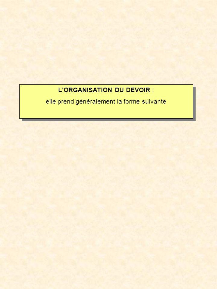 L'ORGANISATION DU DEVOIR : elle prend généralement la forme suivante