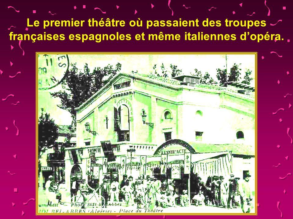 Le premier théâtre où passaient des troupes françaises espagnoles et même italiennes d'opéra.