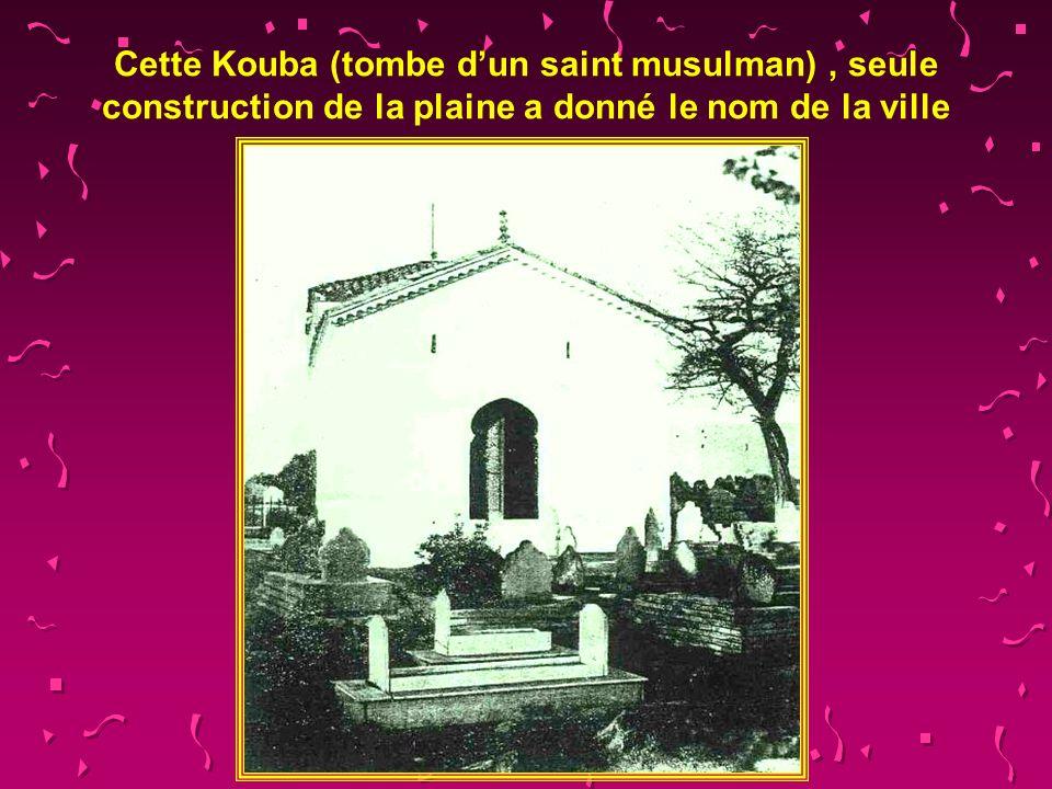 Cette Kouba (tombe d'un saint musulman) , seule construction de la plaine a donné le nom de la ville