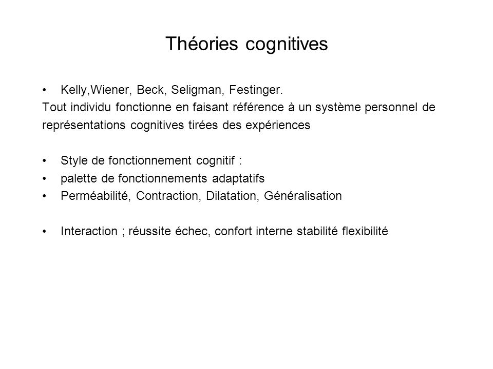 Théories cognitives Kelly,Wiener, Beck, Seligman, Festinger.