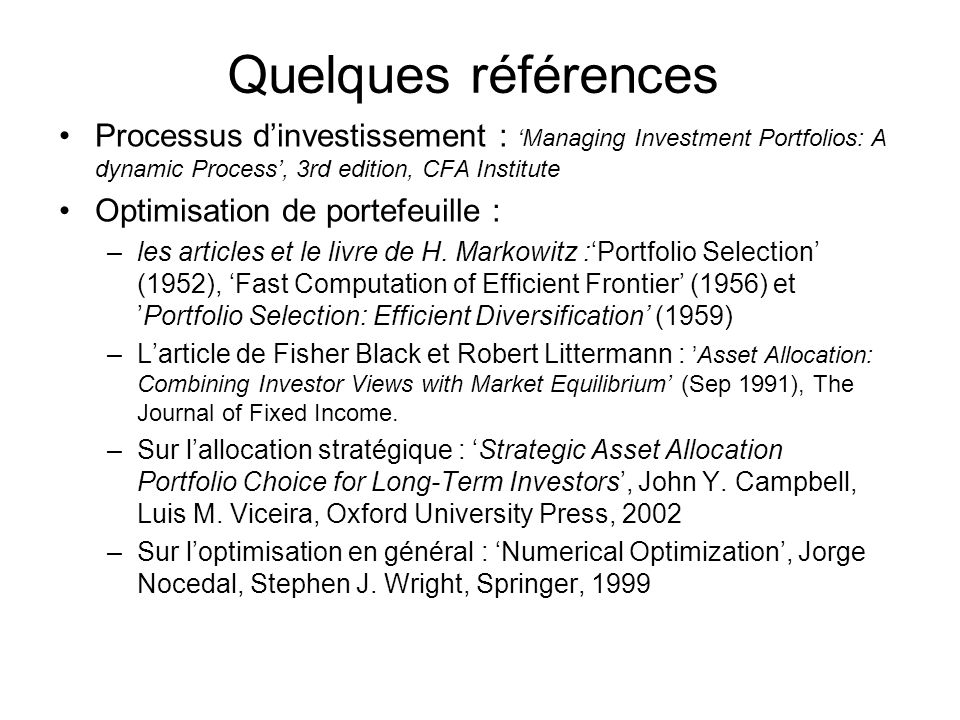 Quelques références Processus d'investissement : 'Managing Investment Portfolios: A dynamic Process', 3rd edition, CFA Institute.