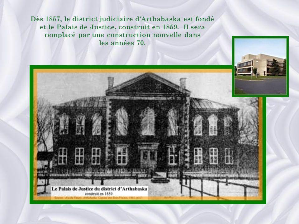 Dès 1857, le district judiciaire d'Arthabaska est fondé et le Palais de Justice, construit en 1859. Il sera remplacé par une construction nouvelle dans