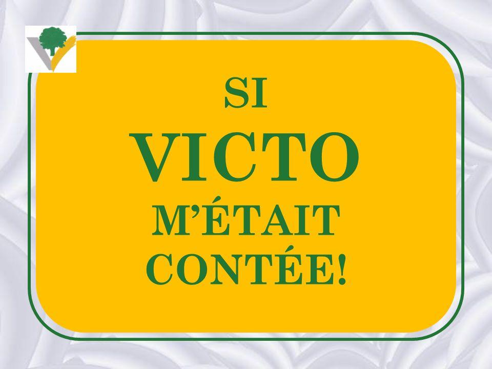 SI VICTO M'ÉTAIT CONTÉE!