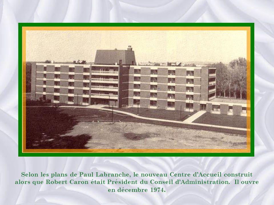 Selon les plans de Paul Labranche, le nouveau Centre d'Accueil construit alors que Robert Caron était Président du Conseil d'Administration.