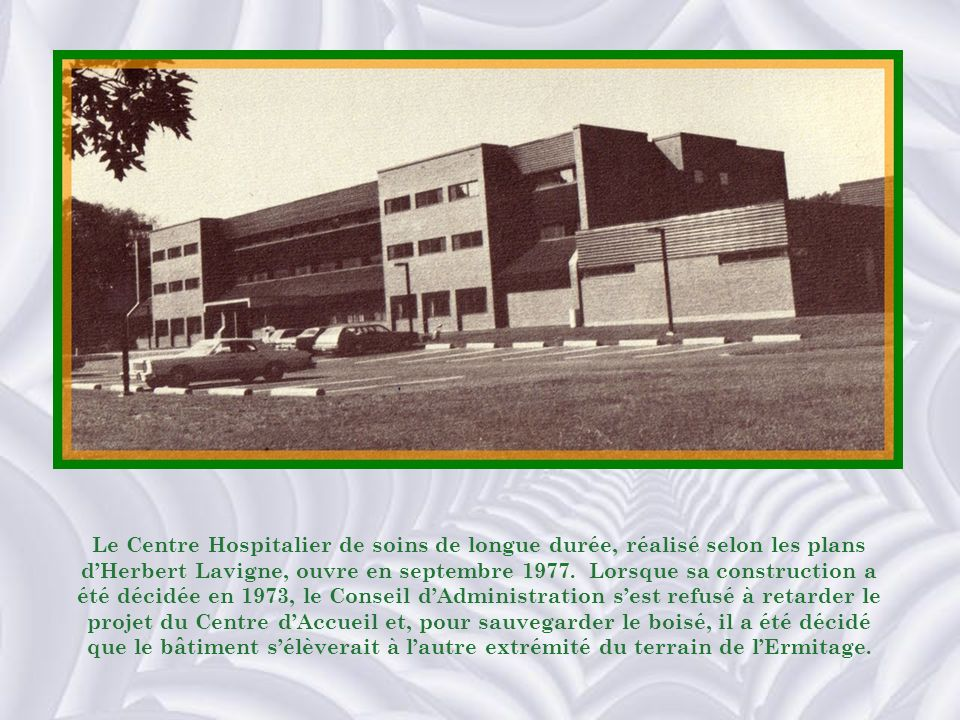 Le Centre Hospitalier de soins de longue durée, réalisé selon les plans d'Herbert Lavigne, ouvre en septembre 1977.