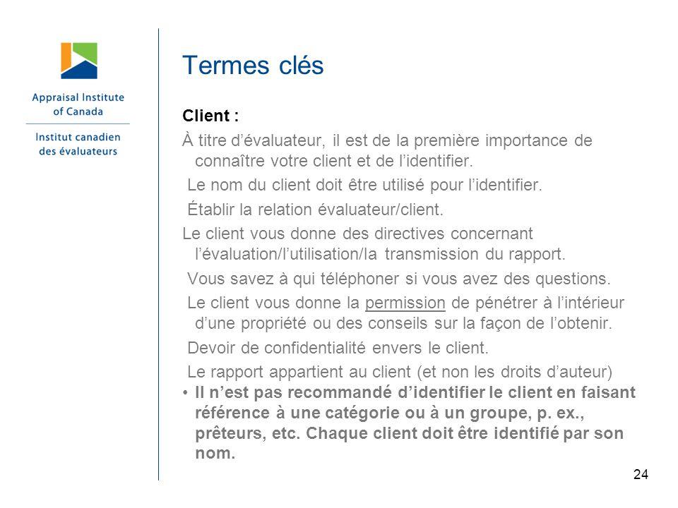 Termes clés Client : À titre d'évaluateur, il est de la première importance de connaître votre client et de l'identifier.