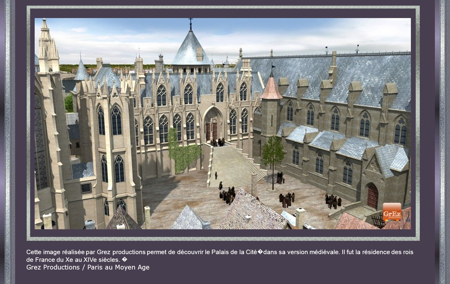 Cette image réalisée par Grez productions permet de découvrir le Palais de la Cité�dans sa version médiévale. Il fut la résidence des rois de France du Xe au XIVe siècles. �