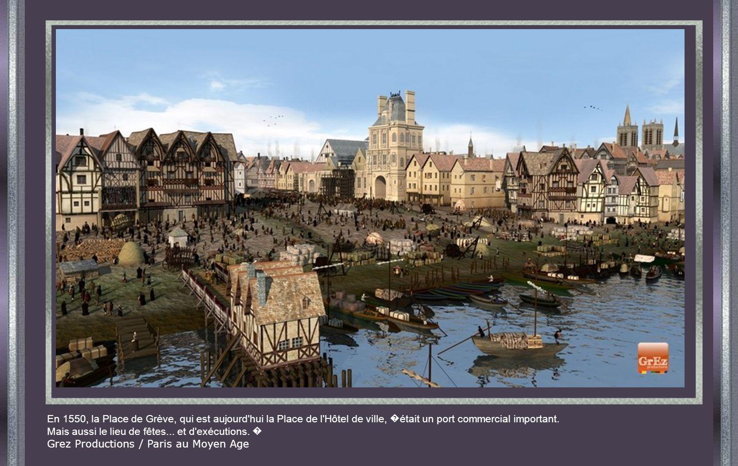 En 1550, la Place de Grève, qui est aujourd hui la Place de l Hôtel de ville, �était un port commercial important.