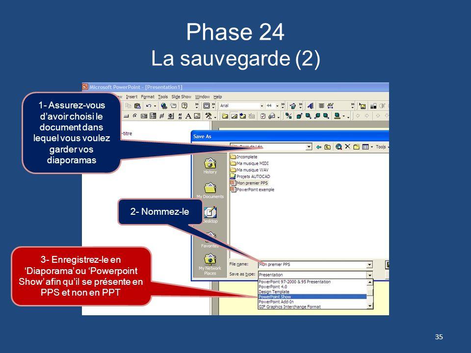 Phase 24 La sauvegarde (2) 1- Assurez-vous d'avoir choisi le document dans lequel vous voulez garder vos diaporamas.