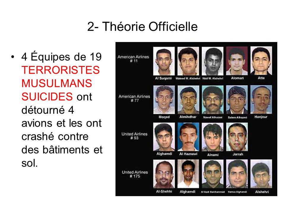 2- Théorie Officielle 4 Équipes de 19 TERRORISTES MUSULMANS SUICIDES ont détourné 4 avions et les ont crashé contre des bâtiments et sol.