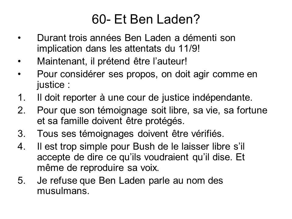 60- Et Ben Laden Durant trois années Ben Laden a démenti son implication dans les attentats du 11/9!