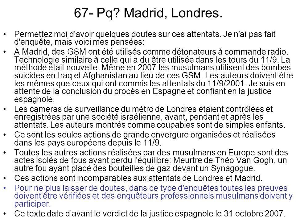67- Pq Madrid, Londres. Permettez moi d avoir quelques doutes sur ces attentats. Je n ai pas fait d enquête, mais voici mes pensées: