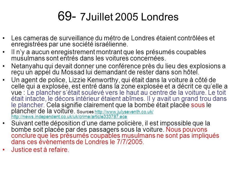 69- 7Juillet 2005 Londres Les cameras de surveillance du métro de Londres étaient contrôlées et enregistrées par une société israélienne.