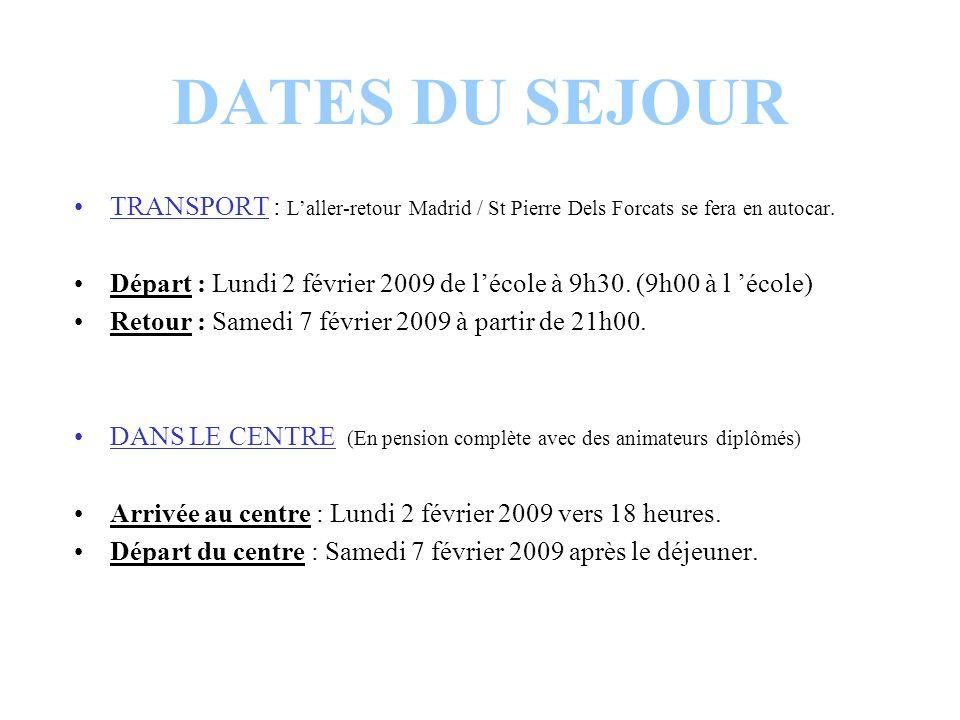 DATES DU SEJOUR TRANSPORT : L'aller-retour Madrid / St Pierre Dels Forcats se fera en autocar.